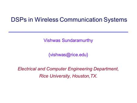 DSPs in Wireless Communication Systems Vishwas Sundaramurthy Electrical and Computer Engineering Department, Rice University, Houston,TX.