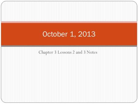 Chapter 3 Lessons 2 and 3 Notes October 1, 2013. D.A.S.H. DATE: October 1, 2013 (10 more school days until the end of the quarter and 50 more school days.