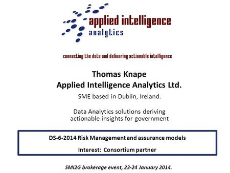 SME based in Dublin, Ireland. Data Analytics solutions deriving actionable insights for government SMI2G brokerage event, 23-24 January 2014. DS-6-2014.