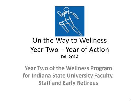 On the Way to Wellness Year Two – Year of Action Fall 2014 Year Two of the Wellness Program for Indiana State University Faculty, Staff and Early Retirees.