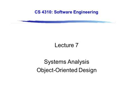 Slide 12.1 © The McGraw-Hill Companies, 2002 1 CS 4310: Software Engineering Lecture 7 Systems Analysis Object-Oriented Design.