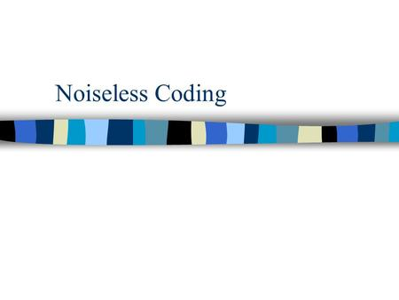 Noiseless Coding. Introduction Noiseless Coding Compression without distortion Basic Concept Symbols with lower probabilities are represented by the binary.