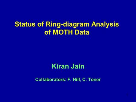 1 Status of Ring-diagram Analysis of MOTH Data Kiran Jain Collaborators: F. Hill, C. Toner.