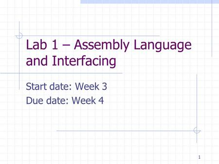 Lab 1 – Assembly Language and Interfacing Start date: Week 3 Due date: Week 4 1.