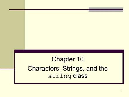 1 Chapter 10 Characters, Strings, and the string class.