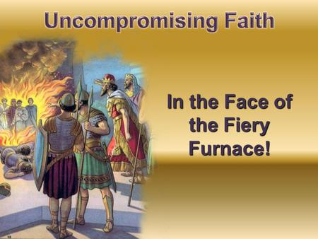 In the Face of the Fiery Furnace!