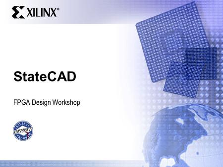 StateCAD FPGA Design Workshop. For Academic Use Only Presentation Name 2 Objectives After completing this module, you will be able to:  Describe how.