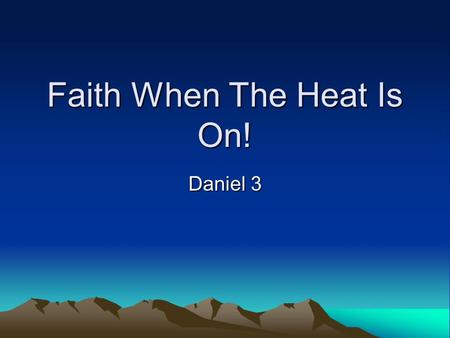 Faith When The Heat Is On!