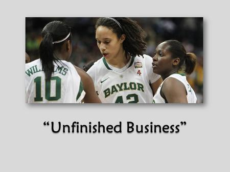 """Unfinished Business"". The Need To… _____________, 2012."