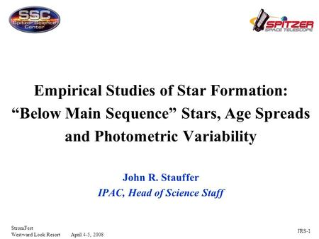 "JRS-1 StromFest Westward Look Resort April 4-5, 2008 Empirical Studies of Star Formation: ""Below Main Sequence"" Stars, Age Spreads and Photometric Variability."