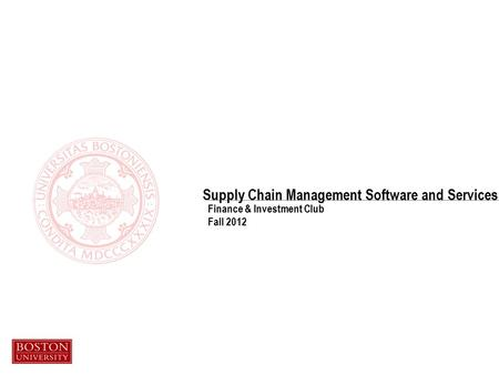 Finance & Investment Club Fall 2012 Supply Chain Management Software and Services.