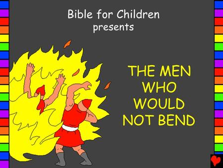 THE MEN WHO WOULD NOT BEND Bible for Children presents.
