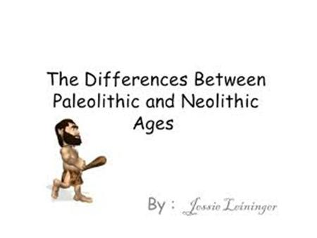 The Paleolithic Era (or Old Stone Age) is a period of prehistory from about 2.6 million years ago to around 10000 years ago. The Neolithic Era(or New.