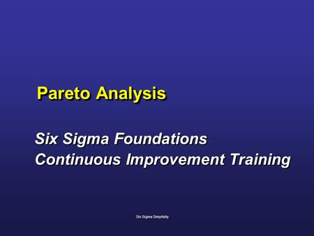 Pareto Analysis Six Sigma Foundations Continuous Improvement Training Six Sigma Foundations Continuous Improvement Training Six Sigma Simplicity.