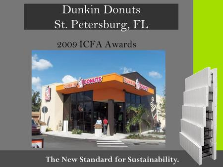 The New Standard for Sustainability. Dunkin Donuts St. Petersburg, FL 2009 ICFA Awards.