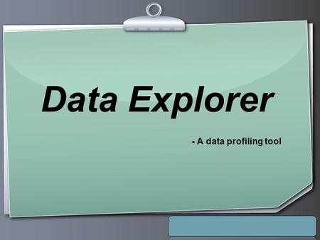 Ihr Logo Data Explorer - A data profiling tool. Your Logo Agenda  Introduction  Existing System  Limitations of Existing System  Proposed Solution.