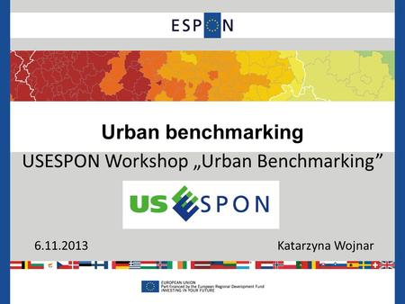 "Urban benchmarking USESPON Workshop ""Urban Benchmarking"" 6.11.2013 Katarzyna Wojnar."
