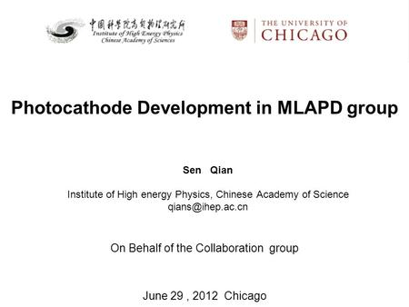 Photocathode Development in MLAPD group Sen Qian Institute of High energy Physics, Chinese Academy of Science On Behalf of the Collaboration.