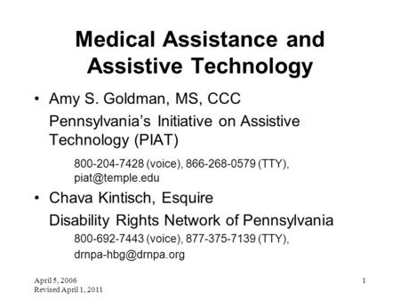 April 5, 2006 Revised April 1, 2011 1 Medical Assistance and Assistive Technology Amy S. Goldman, MS, CCC Pennsylvania's Initiative on Assistive Technology.
