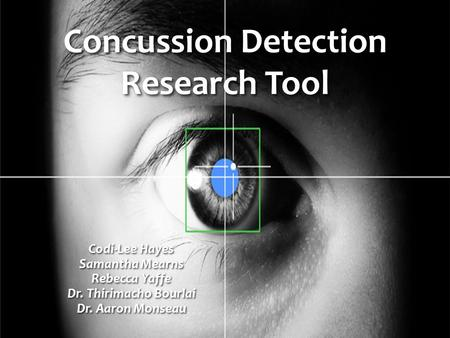 Concussion Detection Research Tool Codi-Lee Hayes Samantha Mearns Rebecca Yaffe Dr. Thirimacho Bourlai Dr. Aaron Monseau.