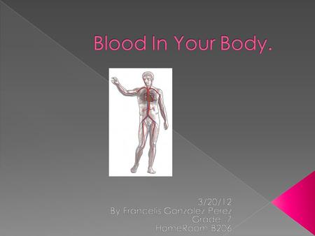  I'm Writing About Blood And Some Of The Cells. Also How Blood Flows Trough Your Body. Francelis Gonzalez.