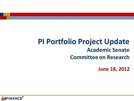PI Portfolio Project Update Academic Senate Committee on Research June 18, 2012.