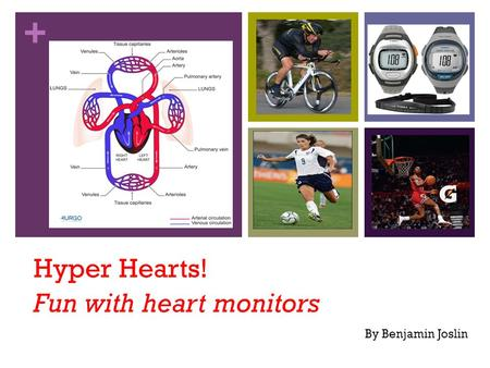+ Hyper Hearts! Fun with heart monitors By Benjamin Joslin.