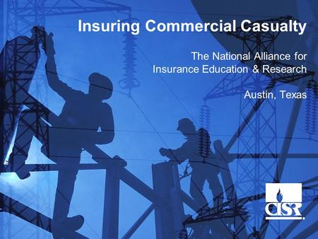 Insuring Commercial Casualty The National Alliance for Insurance Education & Research Austin, Texas.