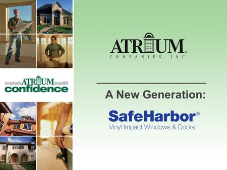 A New Generation:. Atrium Companies, Inc. ~Largest manufacturer of vinyl and aluminum windows and patio doors in North America ~Commitment to quality.