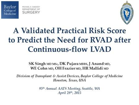 A Validated Practical Risk Score to Predict the Need for RVAD after Continuous-flow LVAD SK Singh MD MSc, DK Pujara MBBS, J Anand MD, WE Cohn MD, OH.