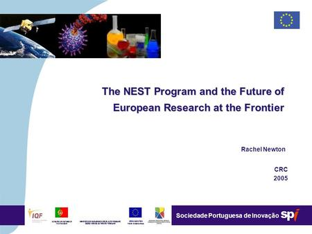 4,5/4,5 CM Sociedade Portuguesa de Inovação The NEST Program and the Future of European Research at the Frontier Rachel Newton CRC 2005.