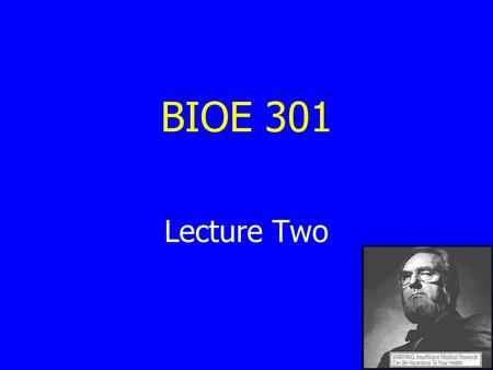 BIOE 301 Lecture Two. Review of Lecture 1 Course organization Course goals Four questions we will answer Technology assessment – The big picture What.