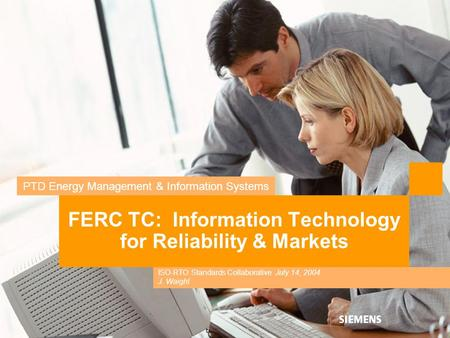 PTD Energy Management & Information Systems FERC TC: Information Technology for Reliability & Markets ISO-RTO Standards Collaborative July 14, 2004 J.
