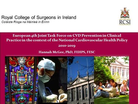 European 4th Joint Task Force on CVD Prevention in Clinical Practice in the context of the National Cardiovascular Health Policy 2010-2019 Hannah McGee,
