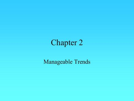 Chapter 2 Manageable Trends. Six Trends  IT influences different industries, and the firms within them, in different ways  Telecommunications, computing,