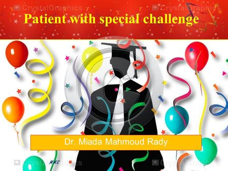 MMR Patient with special challenge Dr. Miada Mahmoud Rady.