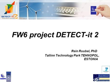 FW6 project DETECT-it 2 Rein Ruubel, PhD Tallinn Technology Park TEHNOPOL, ESTONIA.
