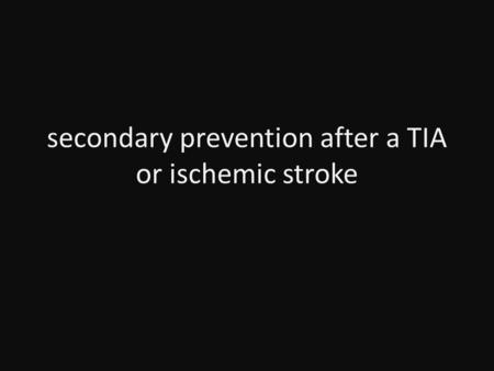 Secondary prevention after a TIA or ischemic stroke.