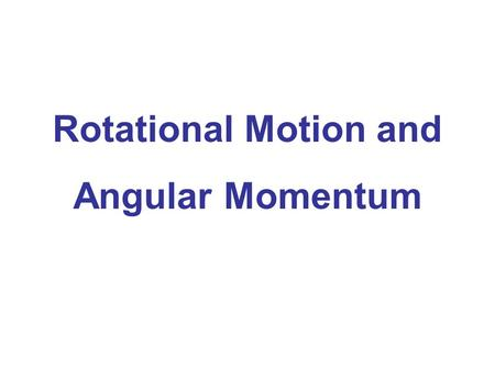 Rotational Motion and Angular Momentum. Angular Quantities Vector Nature of Angular Quantities Constant Angular Acceleration Torque Vector Cross Product.