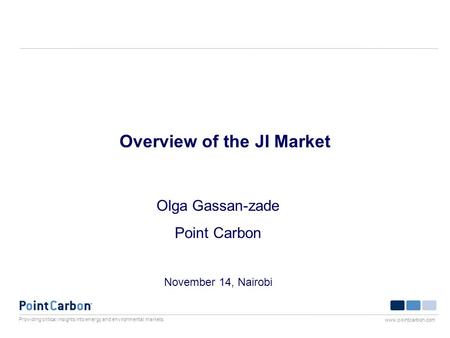Providing critical insights into energy and environmental markets www.pointcarbon.com Overview of the JI Market Olga Gassan-zade Point Carbon November.