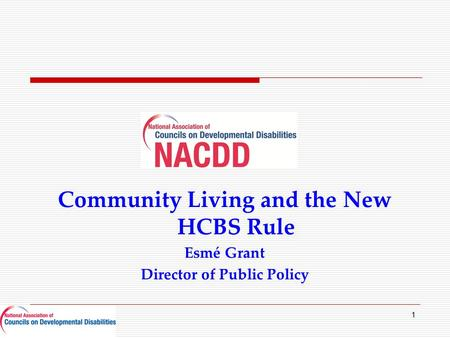 Community Living and the New HCBS Rule Esmé Grant Director of Public Policy 1.
