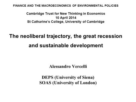 FINANCE AND THE MACROECONOMICS OF ENVIRONMENTAL POLICIES Cambridge Trust for New Thinking in Economics 10 April 2014 St Catharine's College, University.