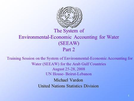 1 The System of Environmental-Economic Accounting for Water (SEEAW) Part 2 The System of Environmental-Economic Accounting for Water (SEEAW) Part 2 Training.