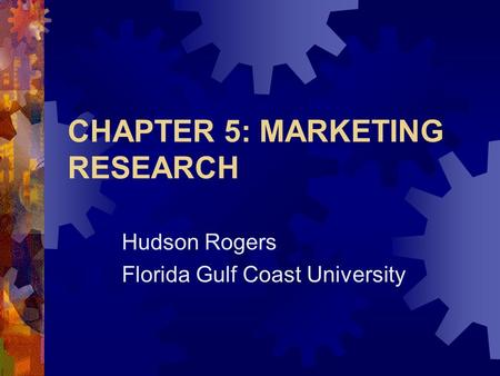 CHAPTER 5: MARKETING RESEARCH Hudson Rogers Florida Gulf Coast University.
