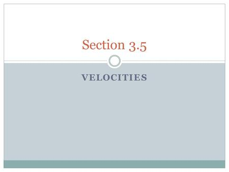 Section 3.5 Velocities.