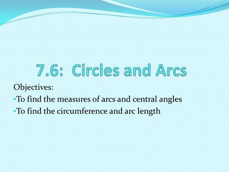 7.6: Circles and Arcs Objectives: