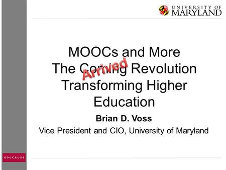 MOOCs and More The Coming Revolution Transforming Higher Education Brian D. Voss Vice President and CIO, University of Maryland.