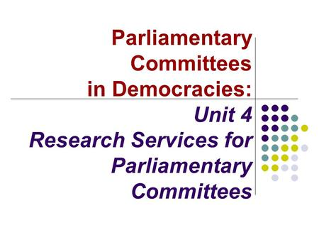 Parliamentary Committees in Democracies: Unit 4 Research Services for Parliamentary Committees.