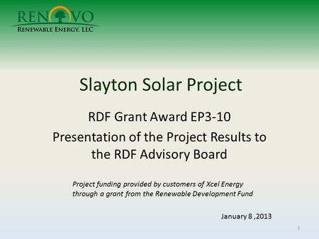 Slayton Solar Project RDF Grant Award EP3-10 Presentation of the Project Results to the RDF Advisory Board January 8,2013 1 Project funding provided by.