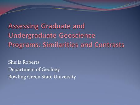Sheila Roberts Department of Geology Bowling Green State University.
